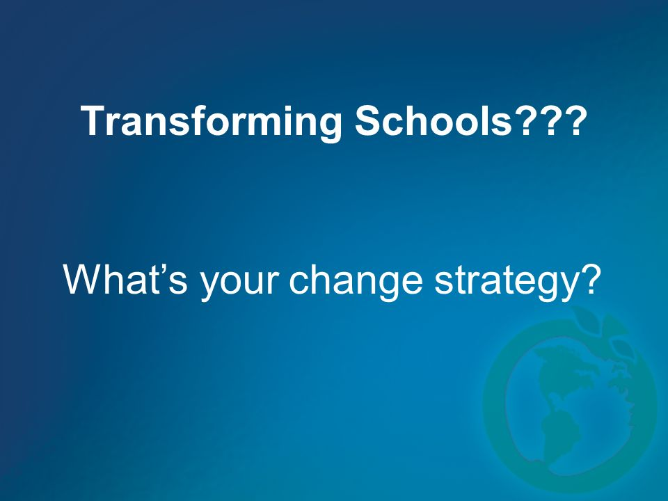 Transforming Schools Whats your change strategy