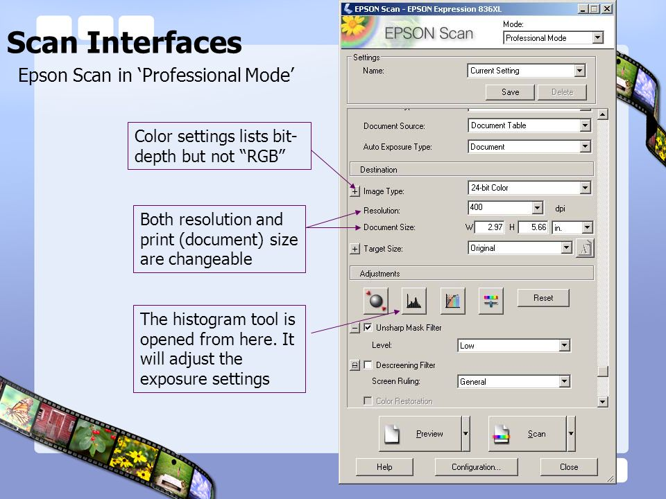 Scan Interfaces Epson Interface Color settings lists bit- depth but not RGB Both resolution and print (document) size are changeable The histogram too