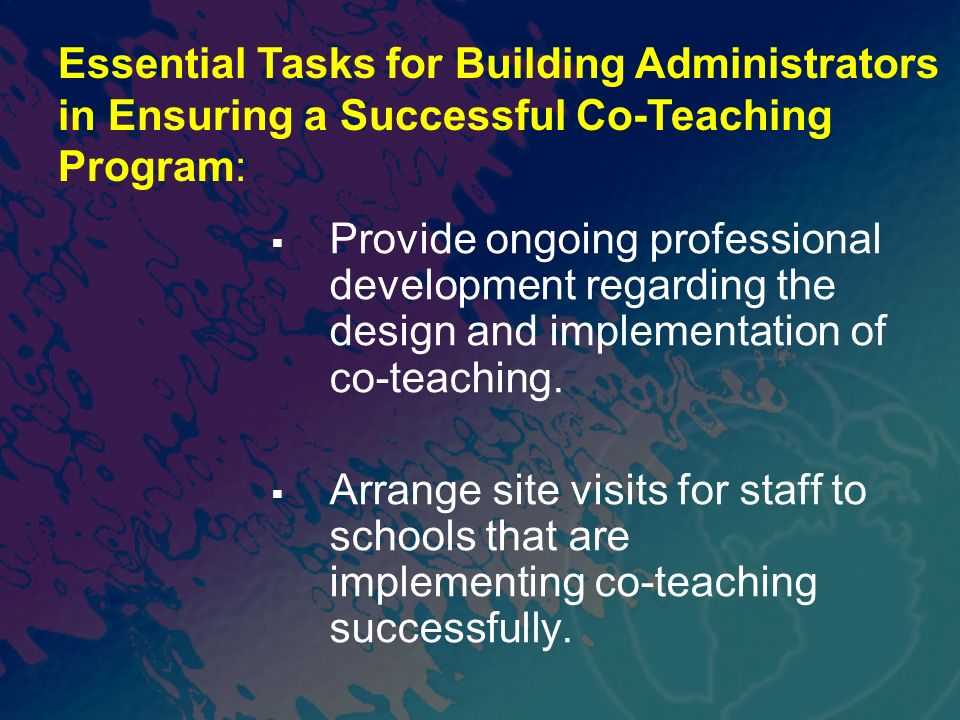 Provide ongoing professional development regarding the design and implementation of co-teaching. Arrange site visits for staff to schools that are imp