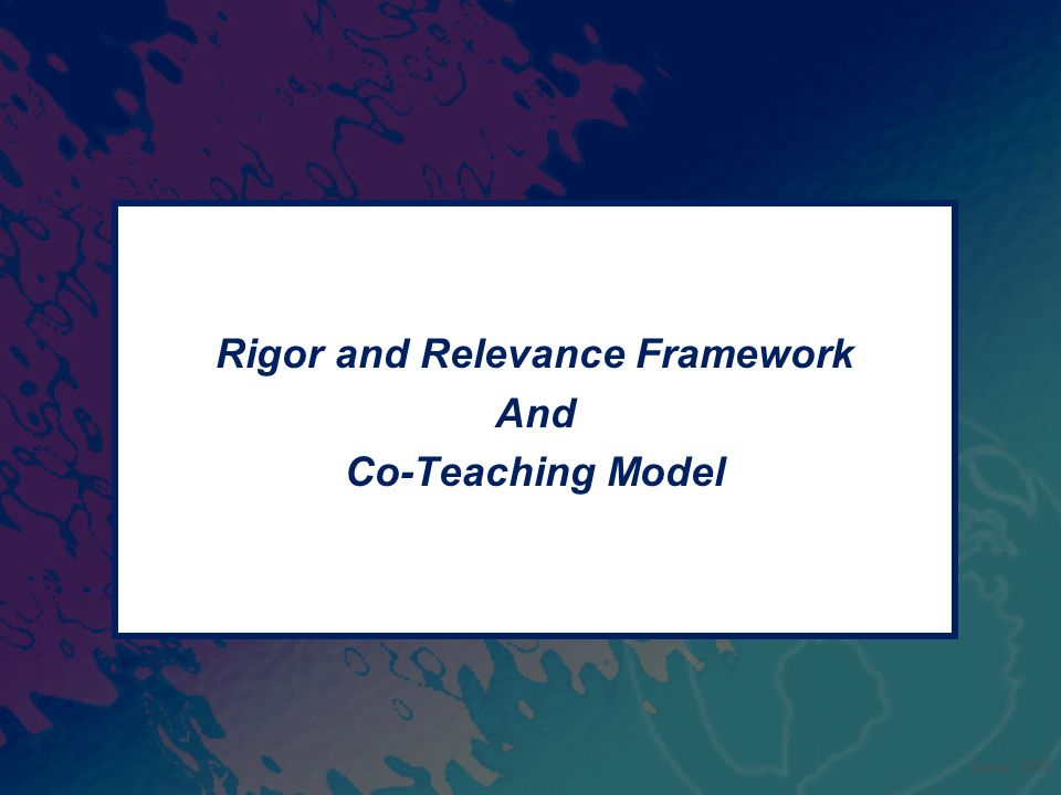 Rigor and Relevance Framework And Co-Teaching Model Laney, 2008