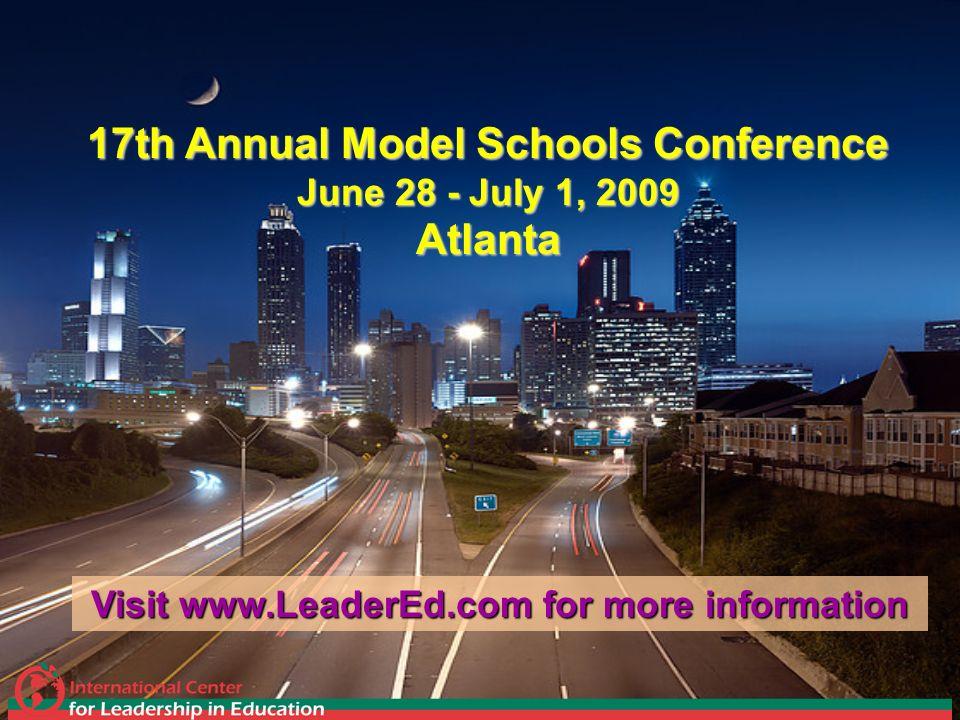 17th Annual Model Schools Conference June 28 - July 1, 2009 Atlanta Visit www.LeaderEd.com for more information