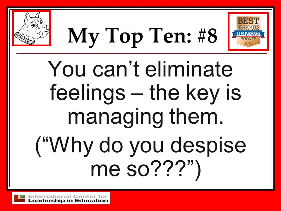 My Top Ten: #8 You cant eliminate feelings – the key is managing them. (Why do you despise me so???)