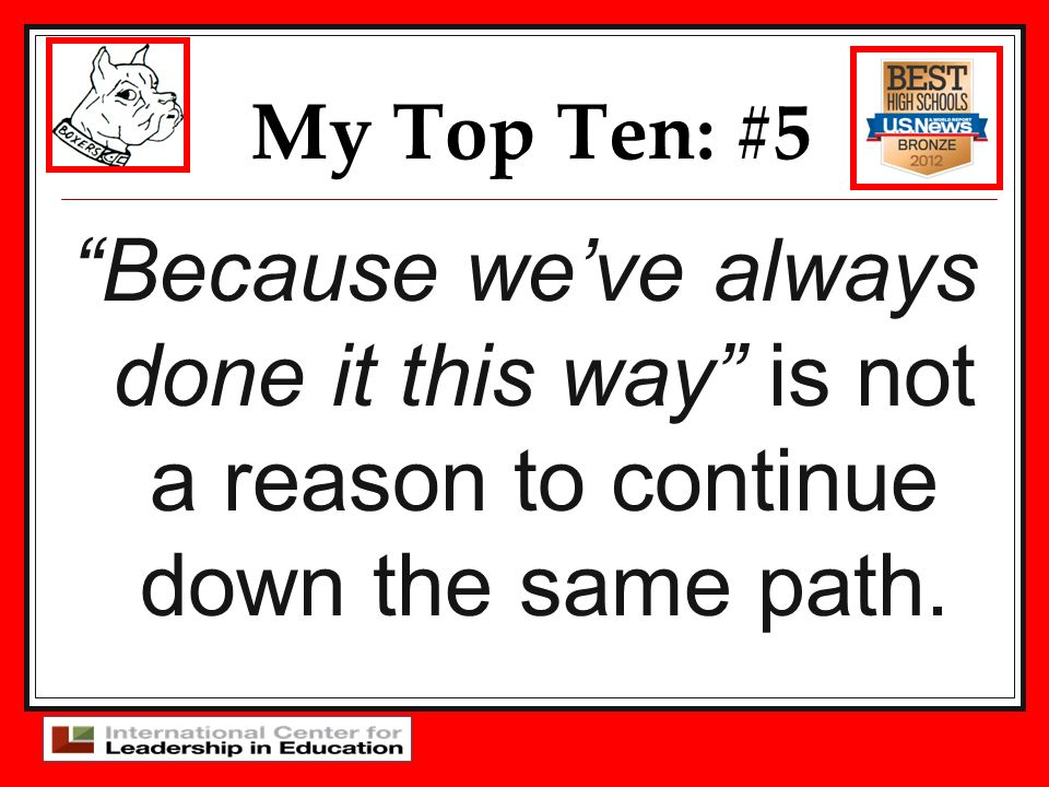My Top Ten: #5 Because weve always done it this way is not a reason to continue down the same path.