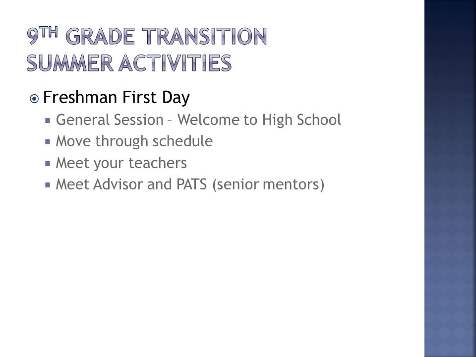 Freshman First Day General Session – Welcome to High School Move through schedule Meet your teachers Meet Advisor and PATS (senior mentors)