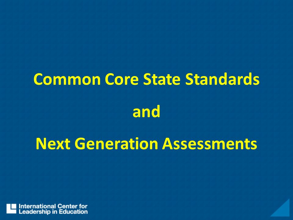 Common Core State Standards and Next Generation Assessments