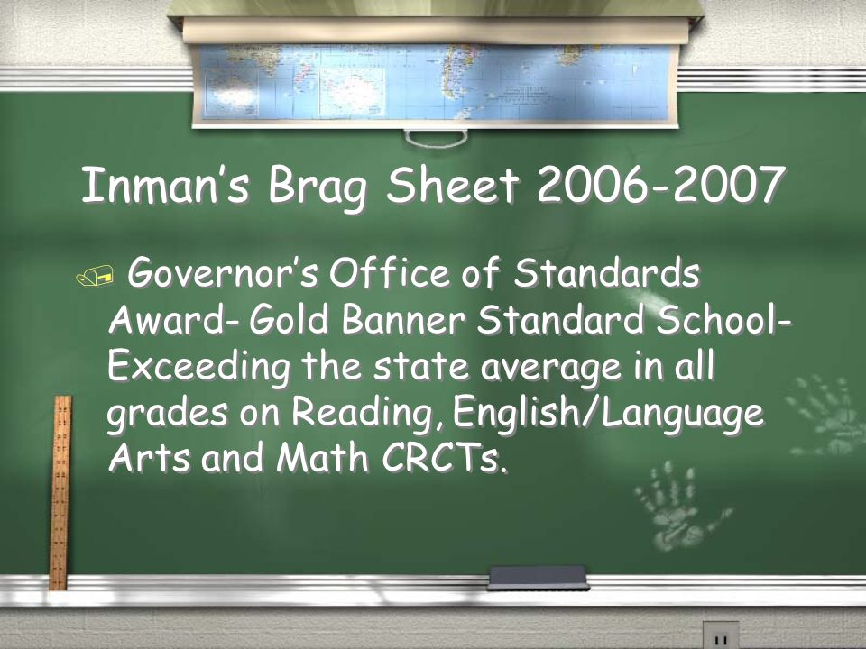 Inmans Brag Sheet 2006-2007 / Governors Office of Standards Award- Gold Banner Standard School- Exceeding the state average in all grades on Reading,
