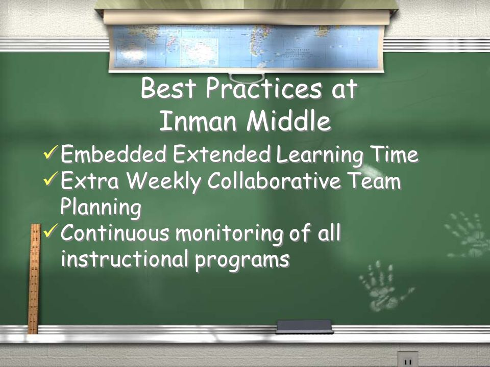Best Practices at Inman Middle Embedded Extended Learning Time Extra Weekly Collaborative Team Planning Continuous monitoring of all instructional pro