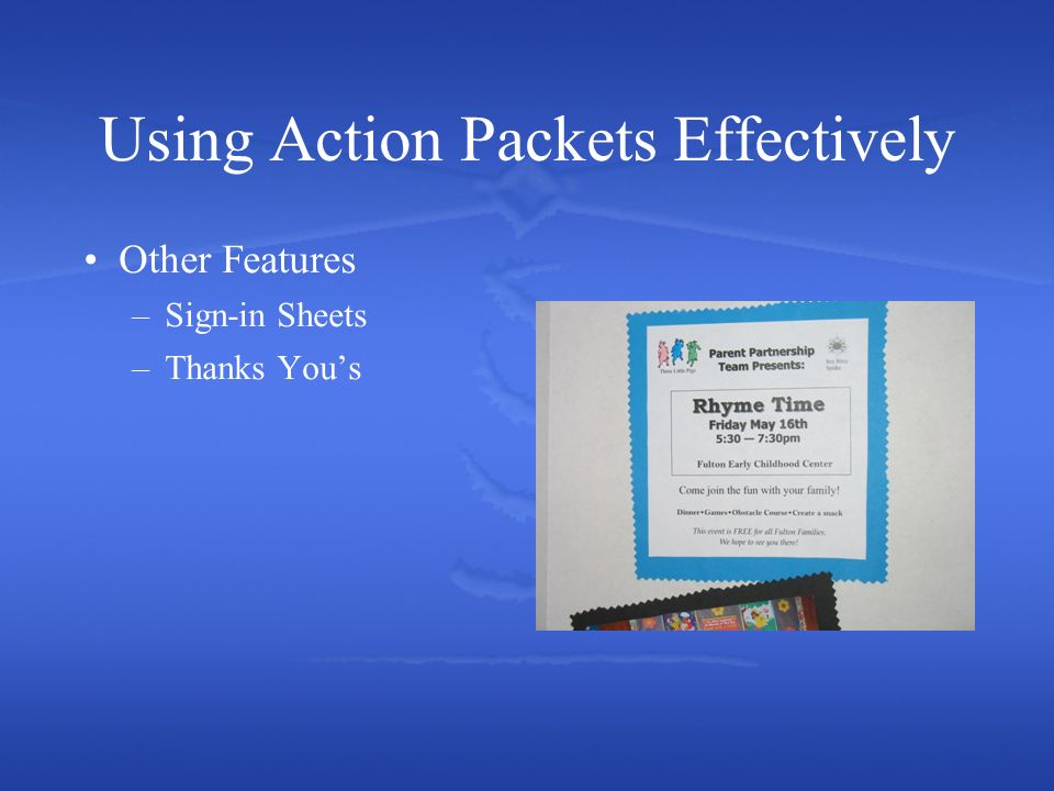 Using Action Packets Effectively Other Features –Sign-in Sheets –Thanks Yous