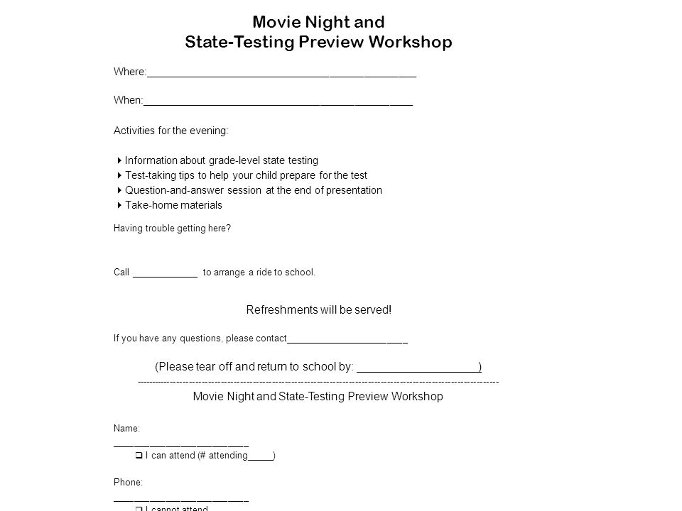 43 Movie Night and State-Testing Preview Workshop Where:_______________________________________________ When:_______________________________________________ Activities for the evening: Information about grade-level state testing Test-taking tips to help your child prepare for the test Question-and-answer session at the end of presentation Take-home materials Having trouble getting here.