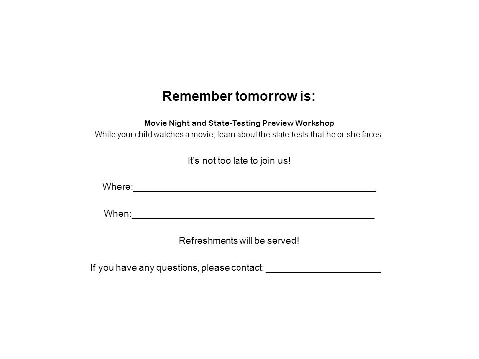 44 Remember tomorrow is: Movie Night and State-Testing Preview Workshop While your child watches a movie, learn about the state tests that he or she faces.