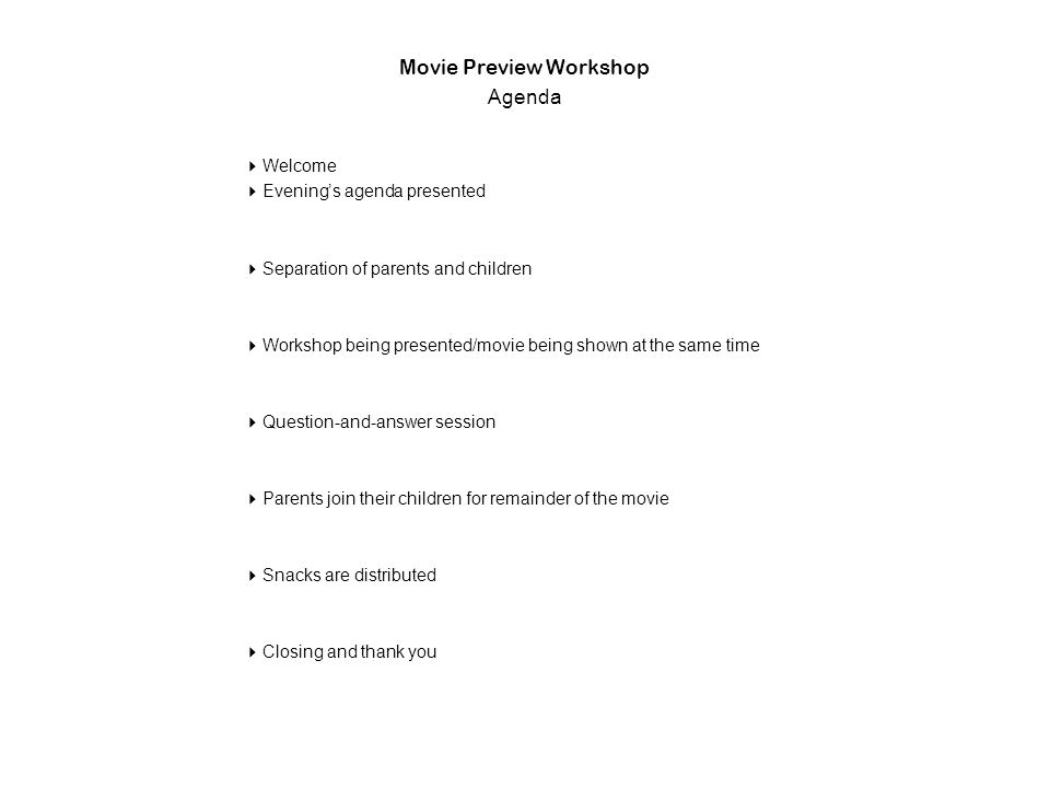 45 Movie Preview Workshop Agenda Welcome Evenings agenda presented Separation of parents and children Workshop being presented/movie being shown at the same time Question-and-answer session Parents join their children for remainder of the movie Snacks are distributed Closing and thank you
