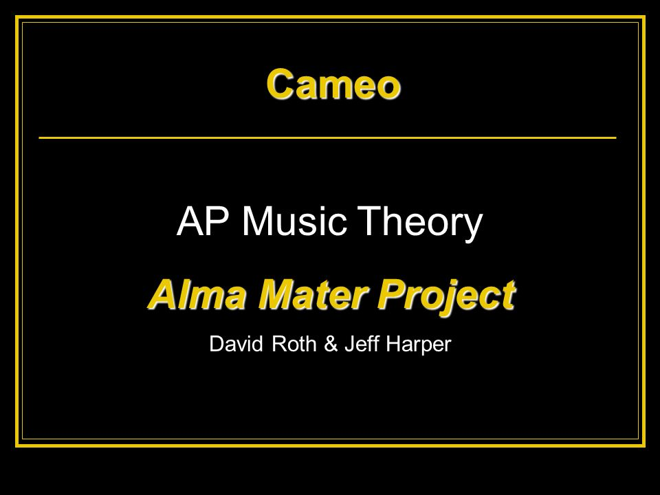Cameo AP Music Theory Alma Mater Project David Roth & Jeff Harper