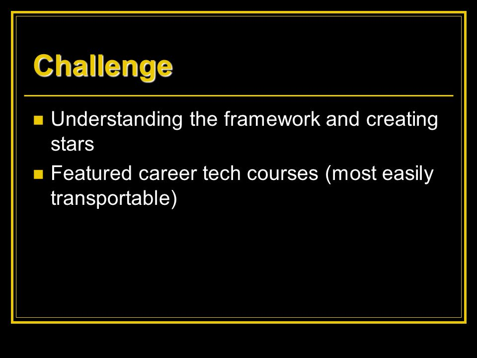 Understanding the framework and creating stars Featured career tech courses (most easily transportable) Challenge