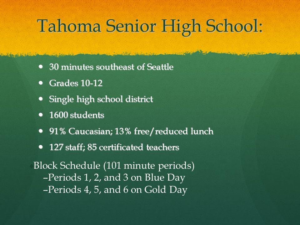 Tahoma Senior High School: 30 minutes southeast of Seattle 30 minutes southeast of Seattle Grades 10-12 Grades 10-12 Single high school district Singl