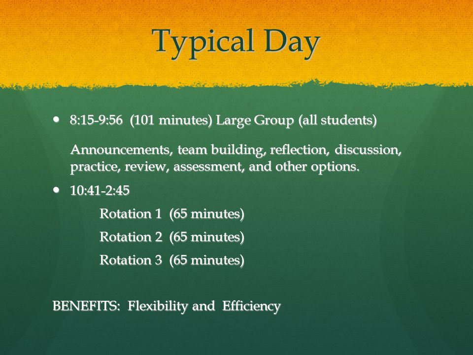 Typical Day 8:15-9:56 (101 minutes) Large Group (all students) 8:15-9:56 (101 minutes) Large Group (all students) Announcements, team building, reflec