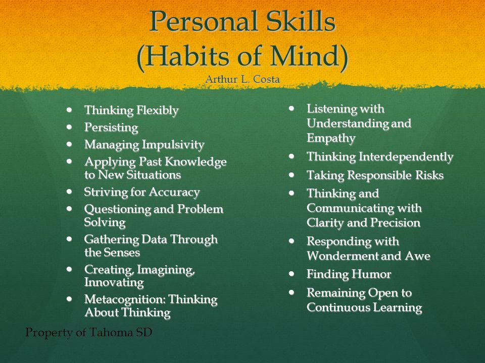 Personal Skills (Habits of Mind) Arthur L. Costa Thinking Flexibly Thinking Flexibly Persisting Persisting Managing Impulsivity Managing Impulsivity A
