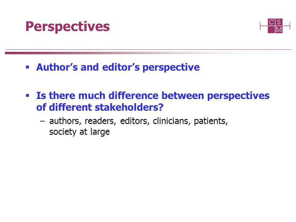 Perspectives Authors and editors perspective Is there much difference between perspectives of different stakeholders.