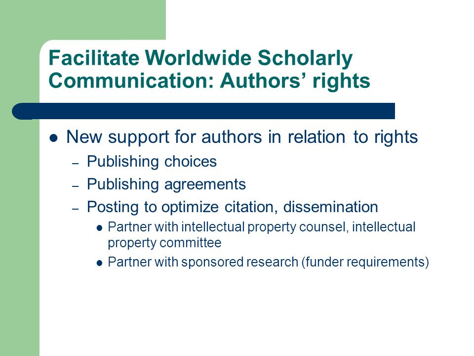 Facilitate Worldwide Scholarly Communication: Authors rights New support for authors in relation to rights – Publishing choices – Publishing agreement