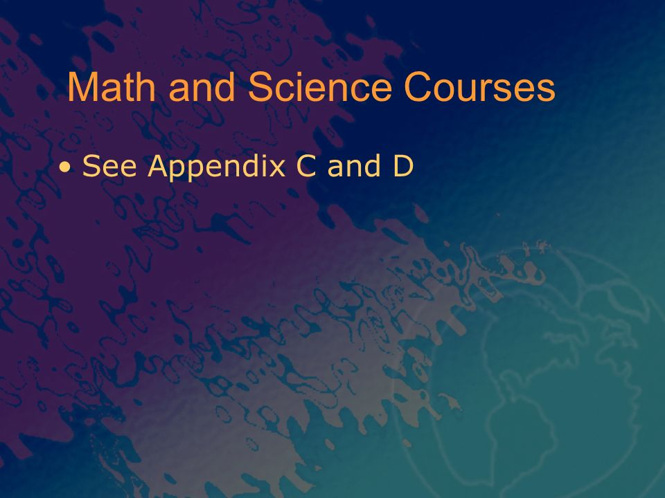 Math and Science Courses See Appendix C and D