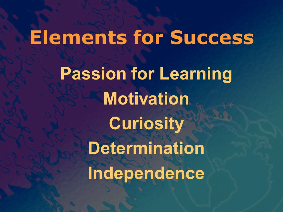 Passion for Learning Motivation Curiosity Determination Independence Elements for Success