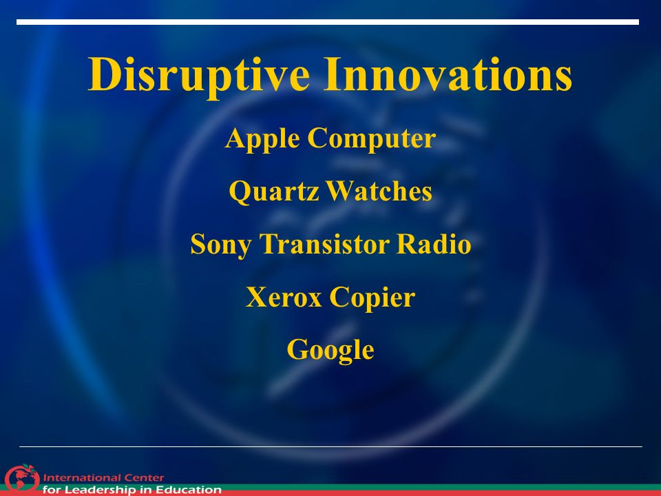 Disruptive Innovations Apple Computer Quartz Watches Sony Transistor Radio Xerox Copier Google