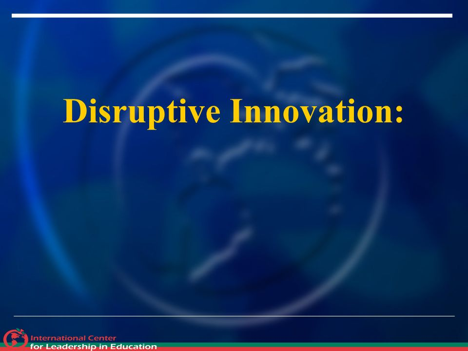 Disruptive Innovation:
