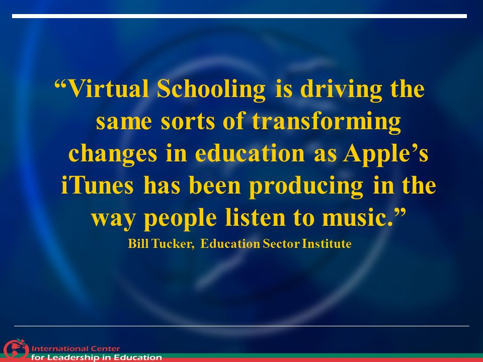 Virtual Schooling is driving the same sorts of transforming changes in education as Apples iTunes has been producing in the way people listen to music.