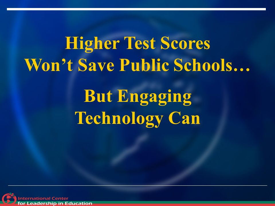Higher Test Scores Wont Save Public Schools… But Engaging Technology Can