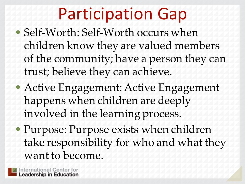 Participation Gap Self-Worth: Self-Worth occurs when children know they are valued members of the community; have a person they can trust; believe the