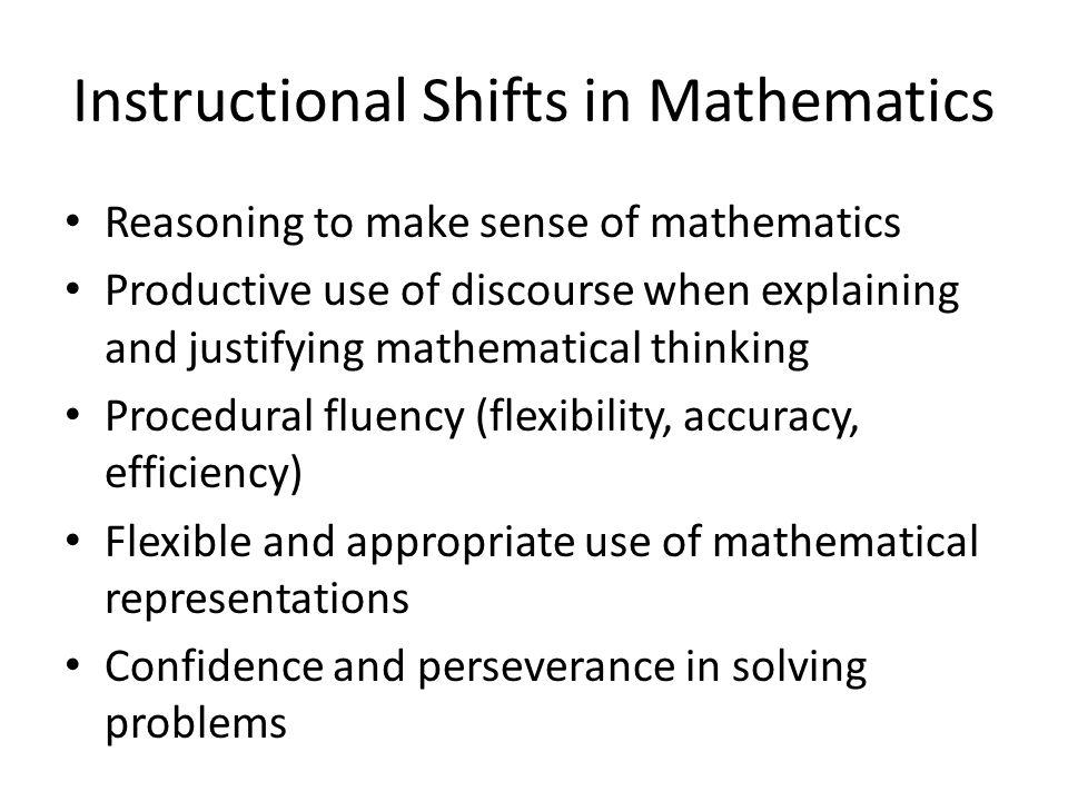 Instructional Shifts in Mathematics Reasoning to make sense of mathematics Productive use of discourse when explaining and justifying mathematical thi