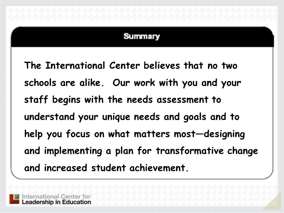 The International Center believes that no two schools are alike. Our work with you and your staff begins with the needs assessment to understand your