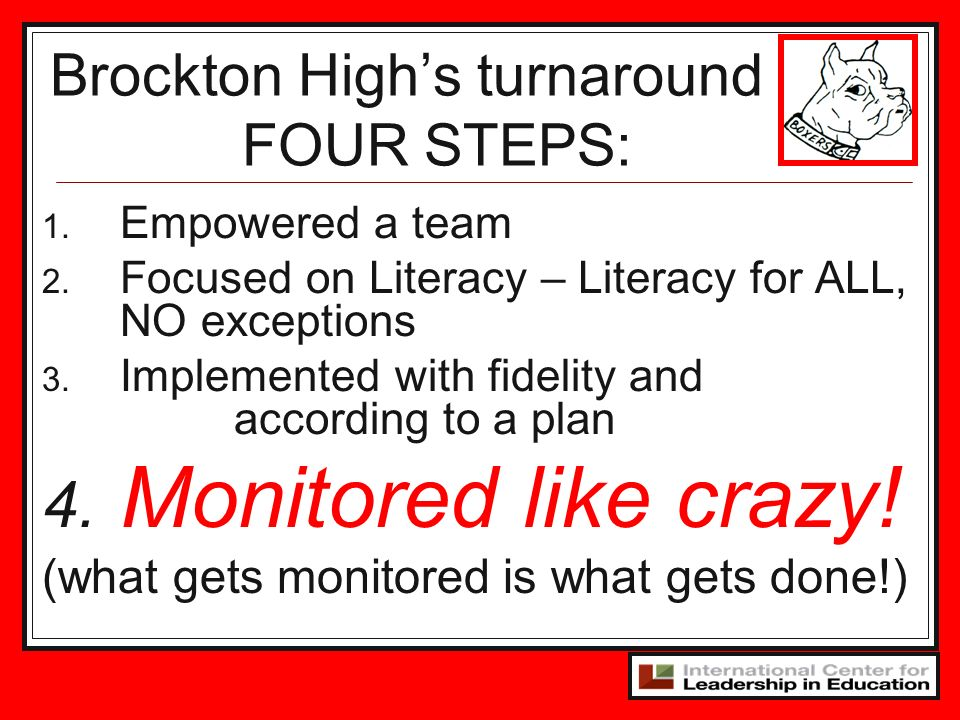 1. Empowered a team 2. Focused on Literacy – Literacy for ALL, NO exceptions 3. Implemented with fidelity and according to a plan 4. Monitored like cr