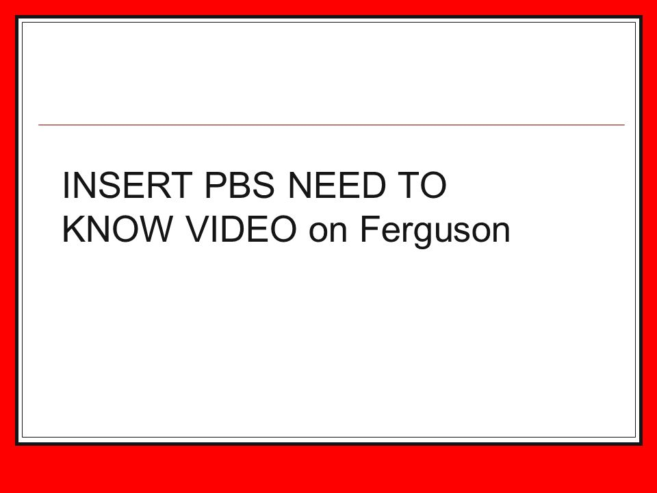 INSERT PBS NEED TO KNOW VIDEO on Ferguson