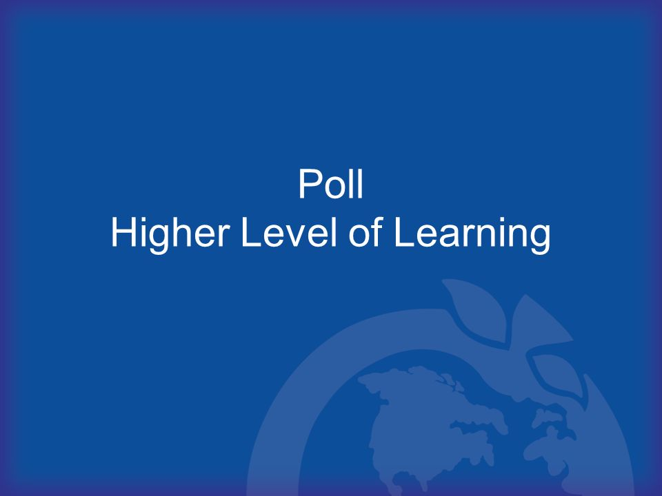 Poll Higher Level of Learning