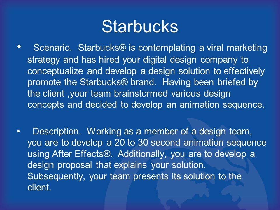 Starbucks Scenario. Starbucks® is contemplating a viral marketing strategy and has hired your digital design company to conceptualize and develop a de