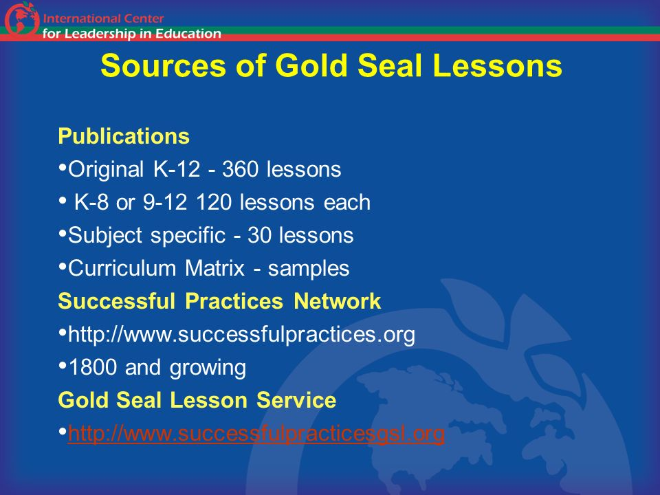 Sources of Gold Seal Lessons Publications Original K-12 - 360 lessons K-8 or 9-12 120 lessons each Subject specific - 30 lessons Curriculum Matrix - s