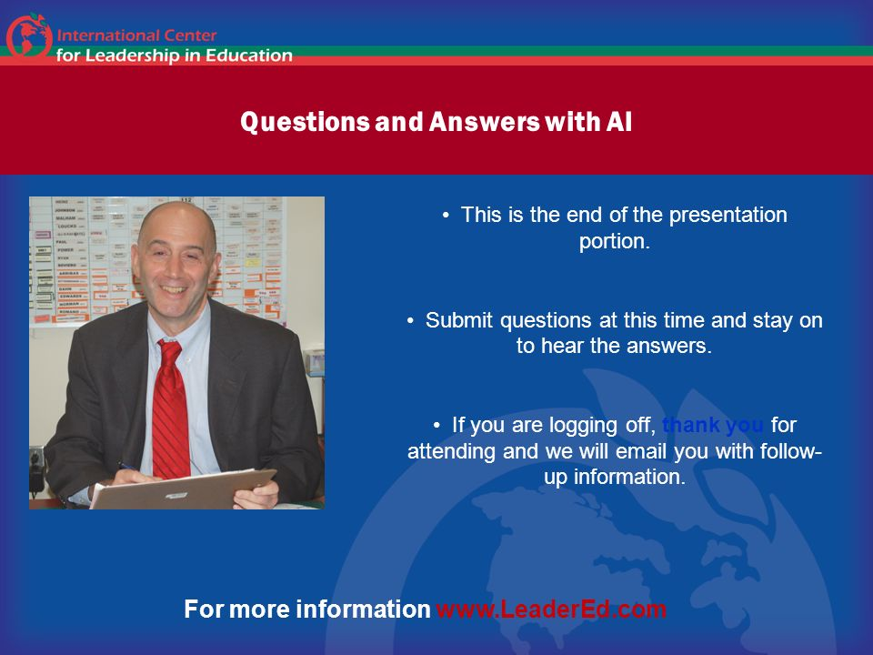 Questions and Answers with Al This is the end of the presentation portion. Submit questions at this time and stay on to hear the answers. If you are l