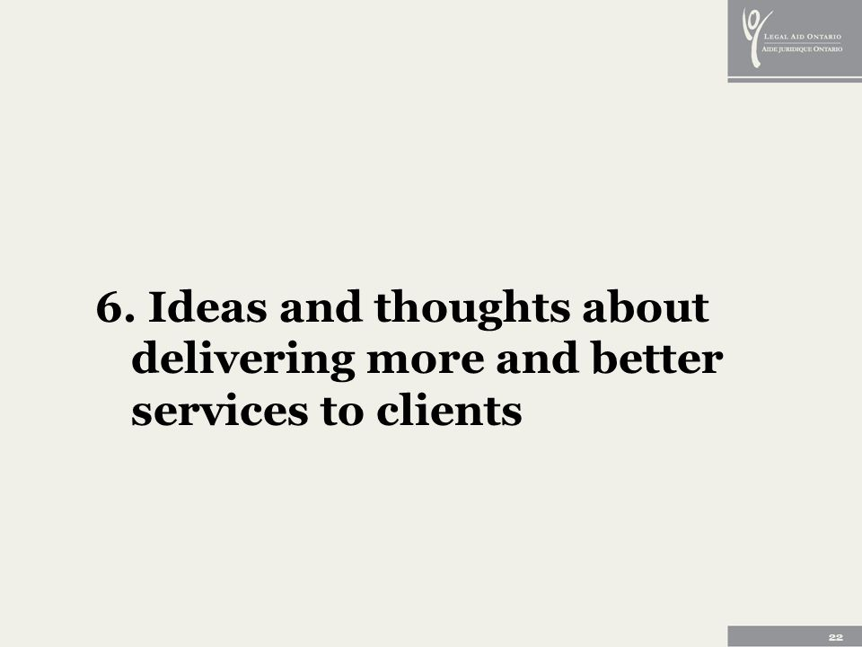 22 6. Ideas and thoughts about delivering more and better services to clients