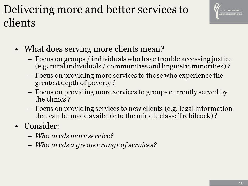 23 Delivering more and better services to clients What does serving more clients mean.