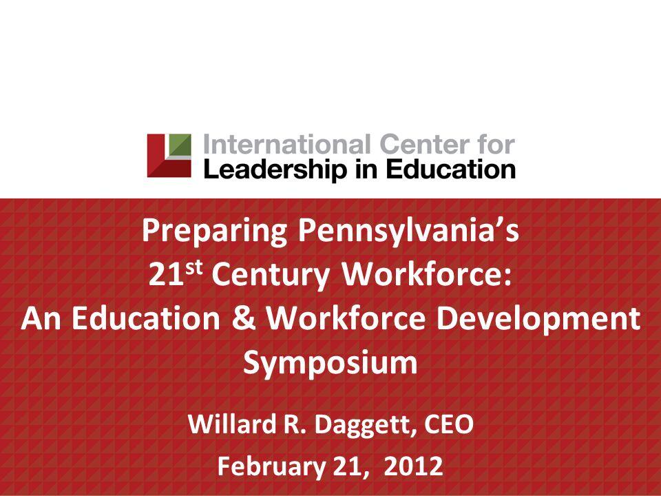 Preparing Pennsylvanias 21 st Century Workforce: An Education & Workforce Development Symposium Willard R.