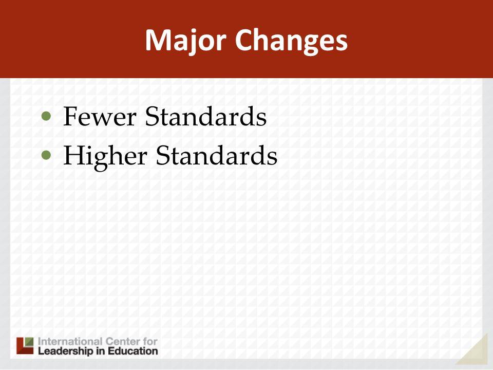 Major Changes Fewer Standards Higher Standards