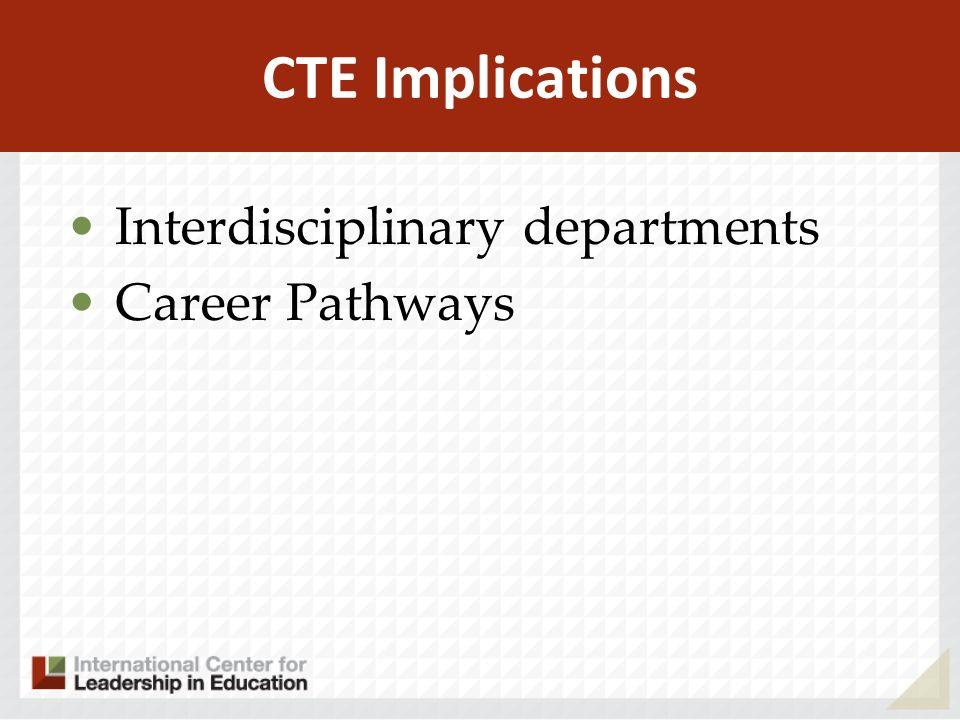CTE Implications Interdisciplinary departments Career Pathways