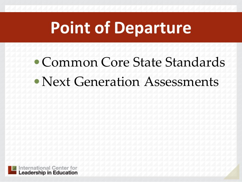 Point of Departure Common Core State Standards Next Generation Assessments