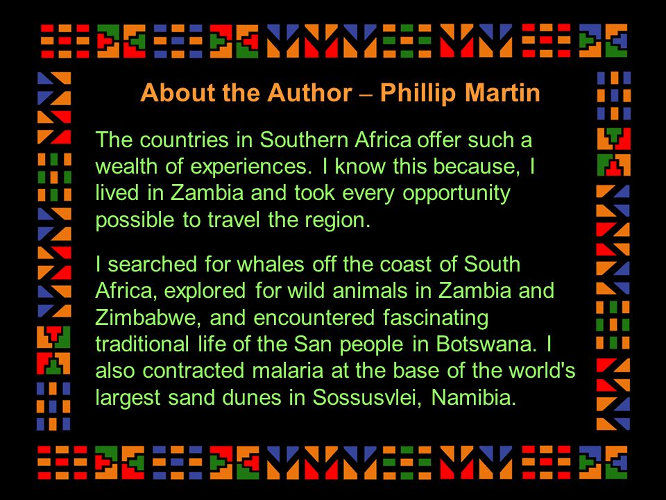 About the Author – Phillip Martin The countries in Southern Africa offer such a wealth of experiences.