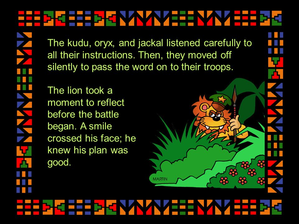 The kudu, oryx, and jackal listened carefully to all their instructions.