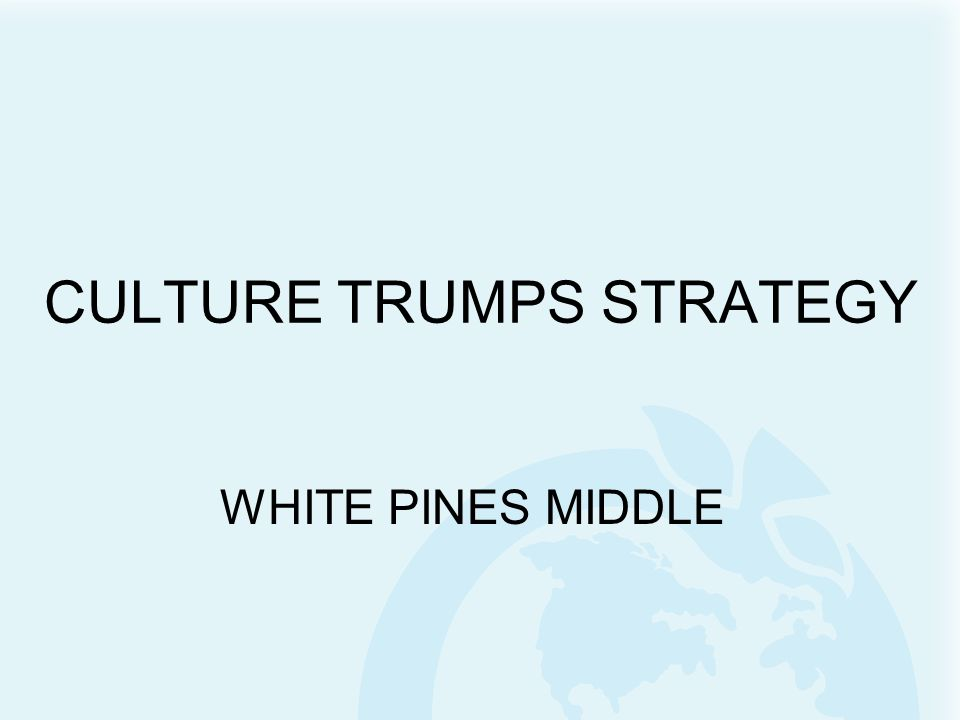 CULTURE TRUMPS STRATEGY WHITE PINES MIDDLE