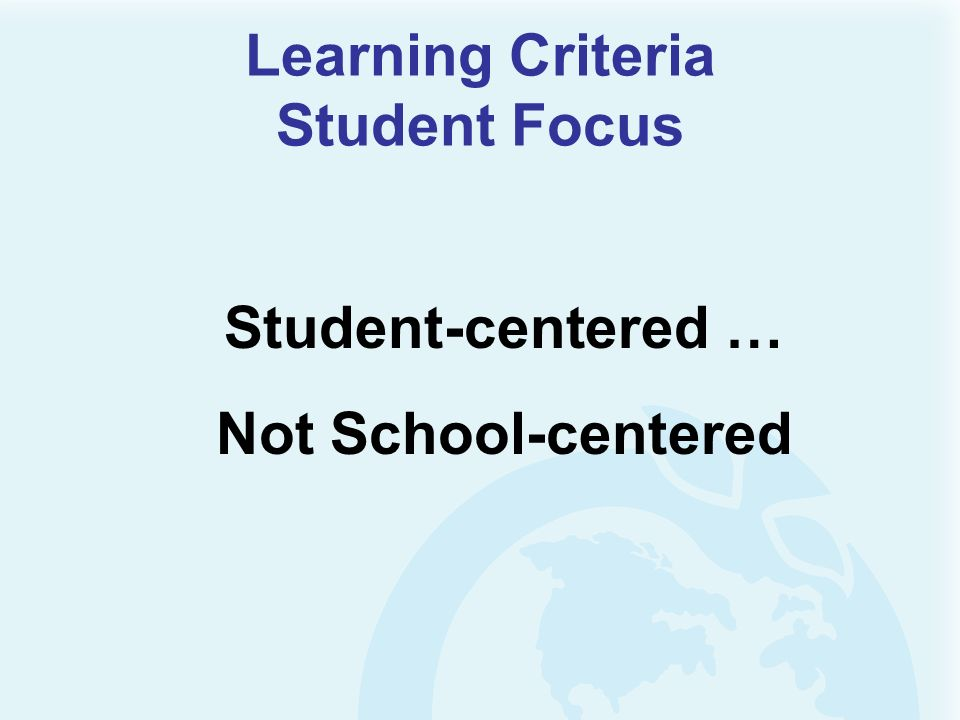 Learning Criteria Student Focus Student-centered … Not School-centered