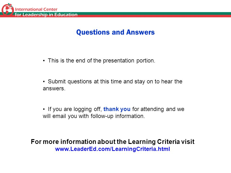 Questions and Answers This is the end of the presentation portion. Submit questions at this time and stay on to hear the answers. If you are logging o