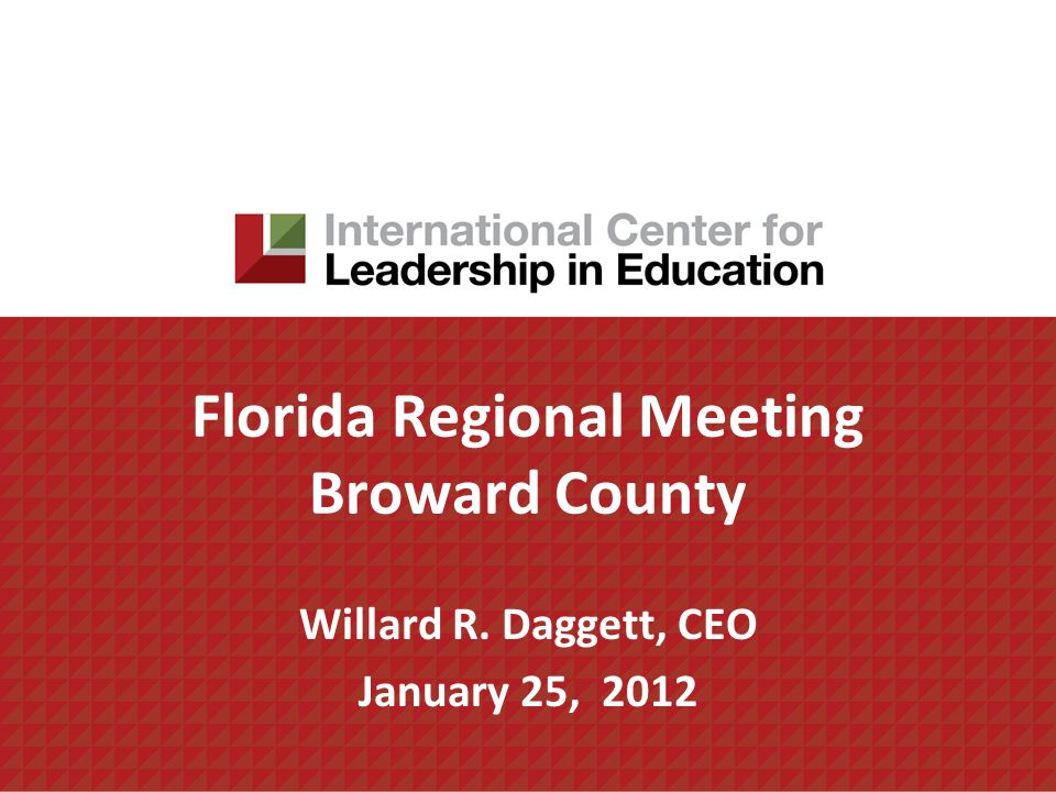 Florida Regional Meeting Broward County Willard R. Daggett, CEO January 25, 2012