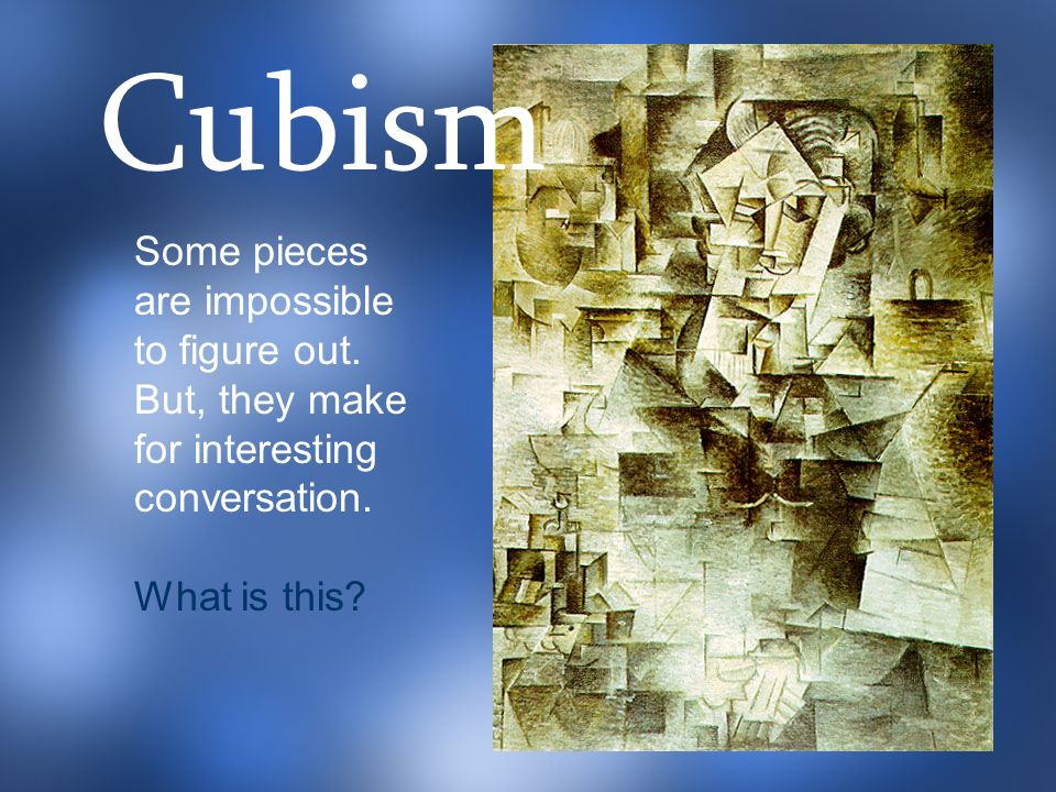 Some pieces are impossible to figure out. But, they make for interesting conversation. What is this? Cubism